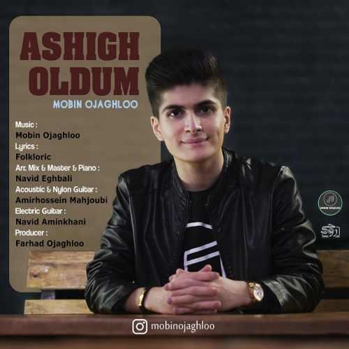 Mobin Ojaghloo Ashigh Oldum - دانلود آهنگ جدید مبین اوجاقلو بنام عاشیق اولدوم