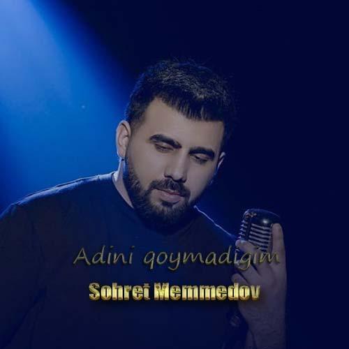 sohret memmedov  adini qoymadigim - دانلود آهنگ ترکی شهرت ممدوف بنام آدینی قویمادیغیم