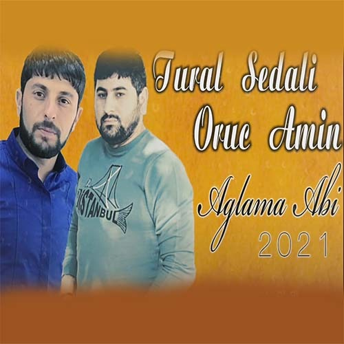 tural sedali and oruc amin  aglama abi - دانلود آهنگ ترکی تورال صدالی و اروج امین بنام آغلاما آبی