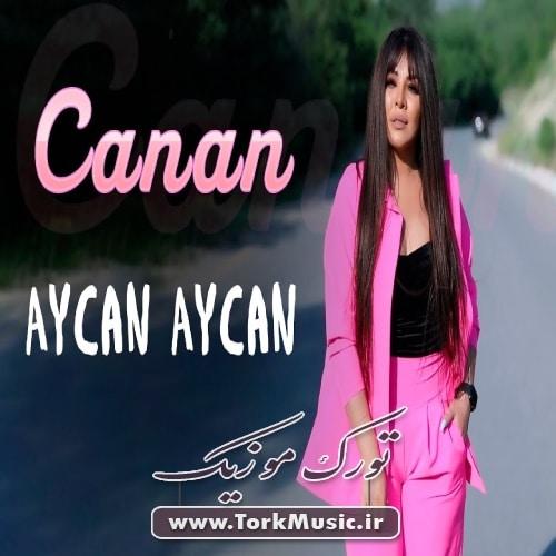 Canan Aycan Aycan - دانلود آهنگ ترکی آی جان آی جان از جانان