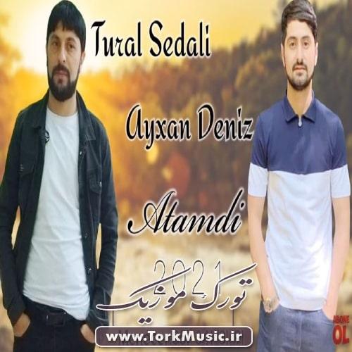 Tural Sedali Ft Ayxan Deniz Atamdi - دانلود آهنگ ترکی آتامدی از تورال صدالی و آیخان دنیز