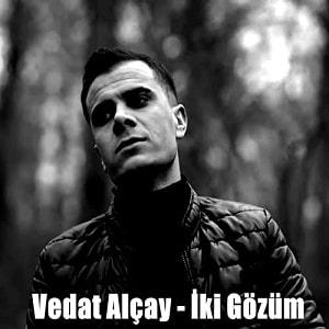 vedat alcay  iki gozum - دانلود آهنگ ترکی ودات آلچای بنام ایکی گوزوم